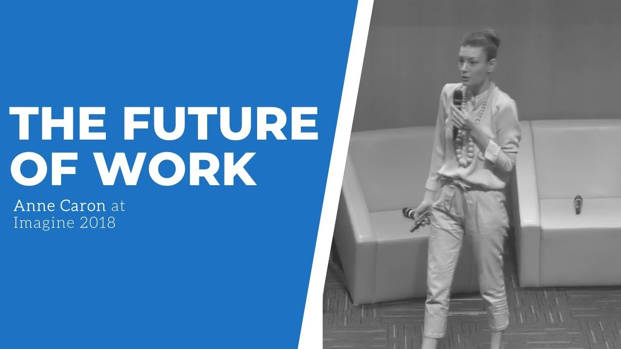The Future of Work | Anne Caron at Imagine 2018