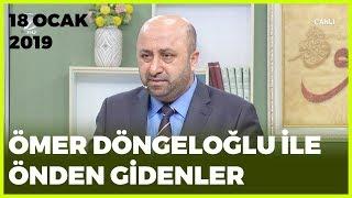 Ömer Döngeloğlu ile Önden Gidenler - 18 Ocak 2019