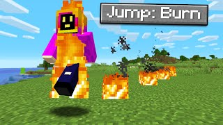 Minecraft But Every Time You Jump, You Burn!