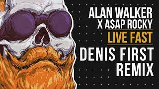 Alan Walker x A$AP Rocky - Live Fast (Denis First Remix)