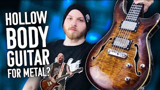 Hollowbody Guitars Arent For Metal....right? | Pete Cottrell