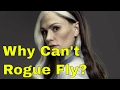 Why Rogue Can't Fly In The Movies