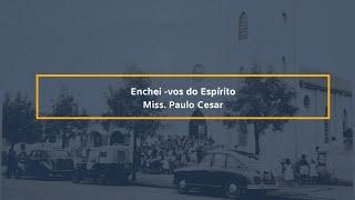 Enchei - vos do Espírito (Efésios 5.18) - Miss. Paulo Cesar