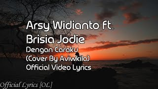 Download Lagu Arsy Widianto ft. Brisia Jodie - Dengan Caraku Lyrics [Cover By Aviwkila] Mp3