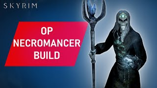 Skyrim: How to Make An OVERPOWERED Necromancer Build