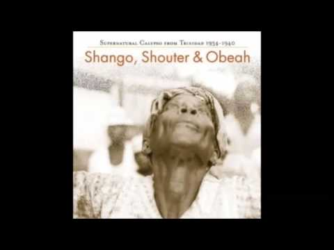 Shango, Shouter & Obeah  Supernatural Calypso from Trinidad 1934 - 40  (FULL ALBUM)