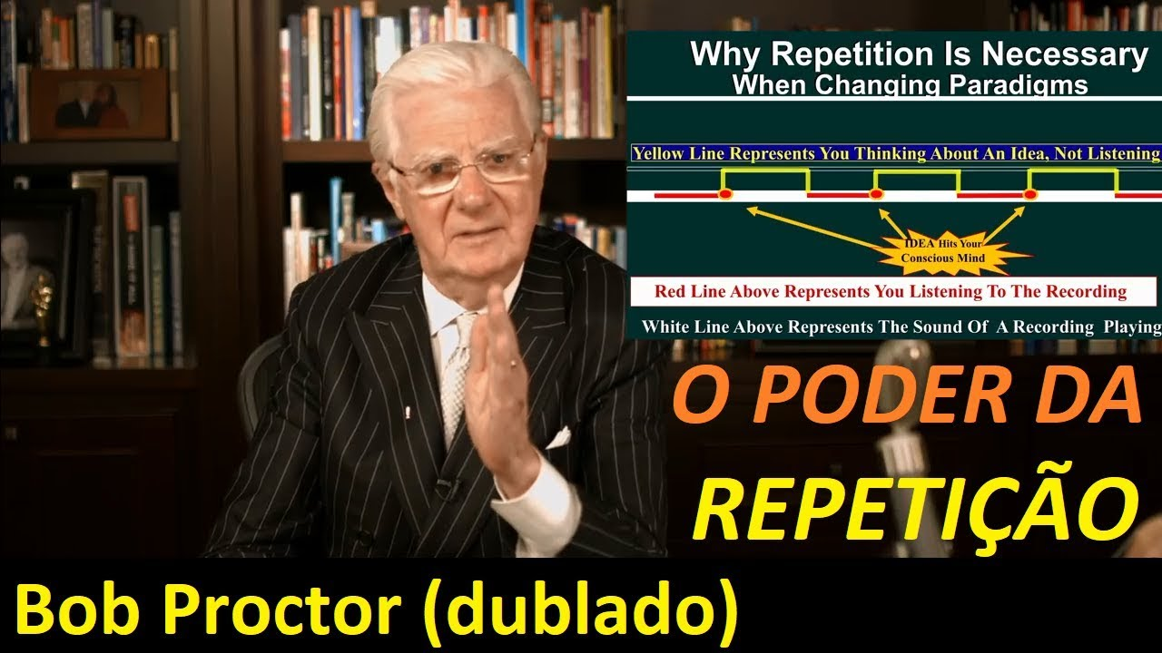 Bob Proctor  - O poder da Repetição (dublado e legendado)