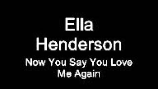 Watch Ella Henderson Now You Say You Love Me Again video