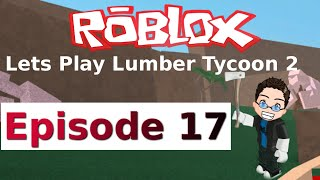 Roblox - Lets Play Lumber Tycoon 2 - Ep 17 (NAME HINT)
