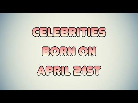Celebrities born on April 21st