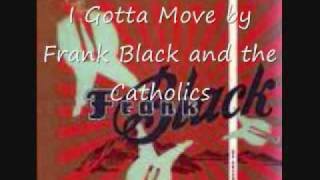 I Gotta Move - Frank Black and the Catholics