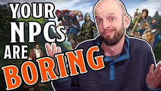 Your NPCs are Boring! (DM Tips)