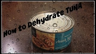 How to Dehydrate Canned Tuna (Episode 1)