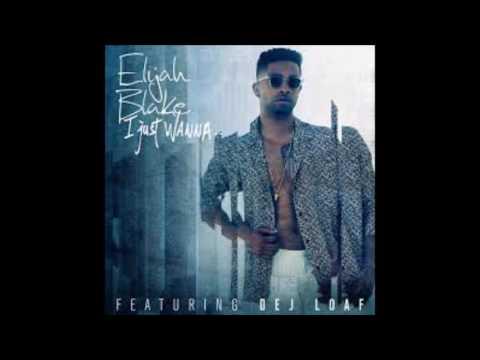Elijah Blake feat. Dej Loaf - I Just Wanna... (Remix) (2015)