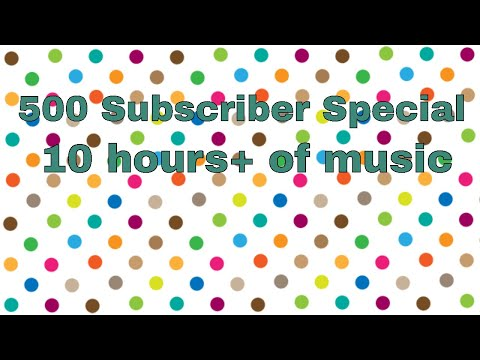 10 Hours+ Of Music! 500 Subscriber Special!