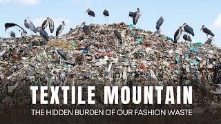 TEXTILE MOUNTAIN - THE HIDDEN BURDEN OF OUR FASHION WASTE