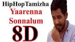Yaarenna Sonnalum (8D Audio) -  HipHopTamizha   Aambala