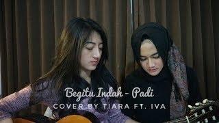Video Begitu Indah - Padi (cover by Tiara Ft. Iva) download MP3, 3GP, MP4, WEBM, AVI, FLV Juli 2018