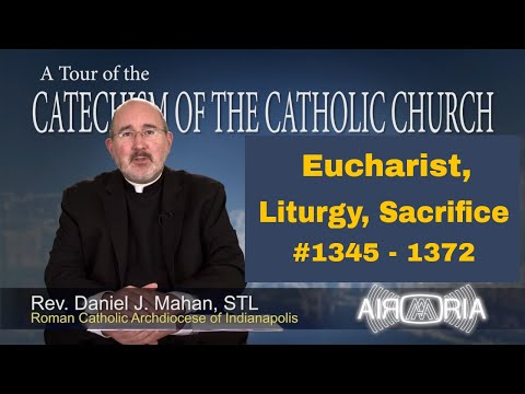 Tour of the Catechism #44 - Eucharist, Liturgy, Sacrifice