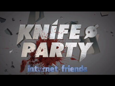 Knife Party - Internet Friends (Music Video)