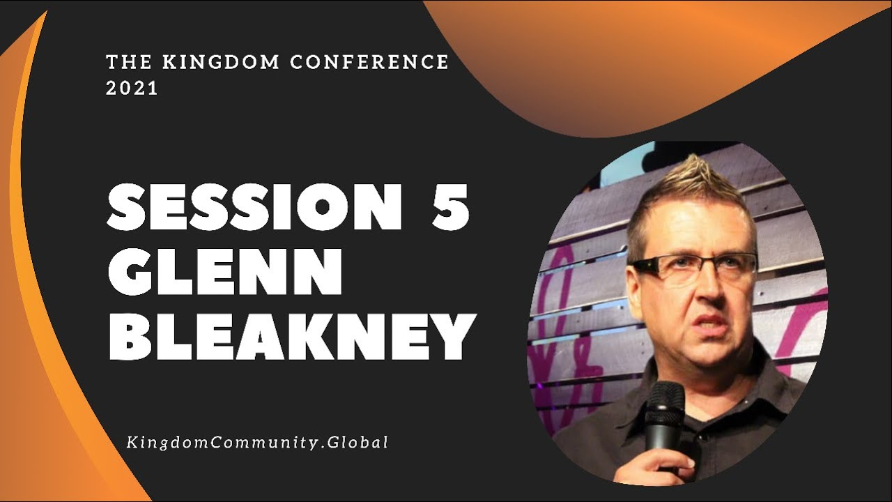 Session 5 The Kingdom Conference - Resurrecting the Body - Session 5 | Glenn Bleakney