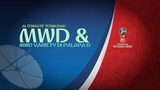 MWD & MWD Variety Palapa D - Cara Mudah Nonton Piala Dunia 2018