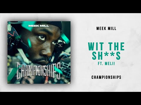 Meek Mill - Wit The Shits [W.T.S.] Ft. Meli! (Championships)