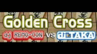 Golden Cross - dj REMO-CON vs. DJ TAKA