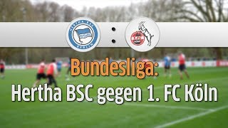 Hertha BSC gegen 1. FC Köln: Letzte Chance für die Kölner?