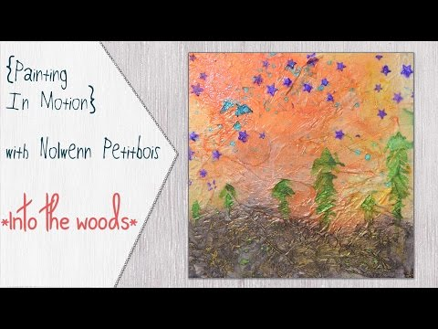 {Painting In Motion} abstract mixed media landscape: Into The Woods