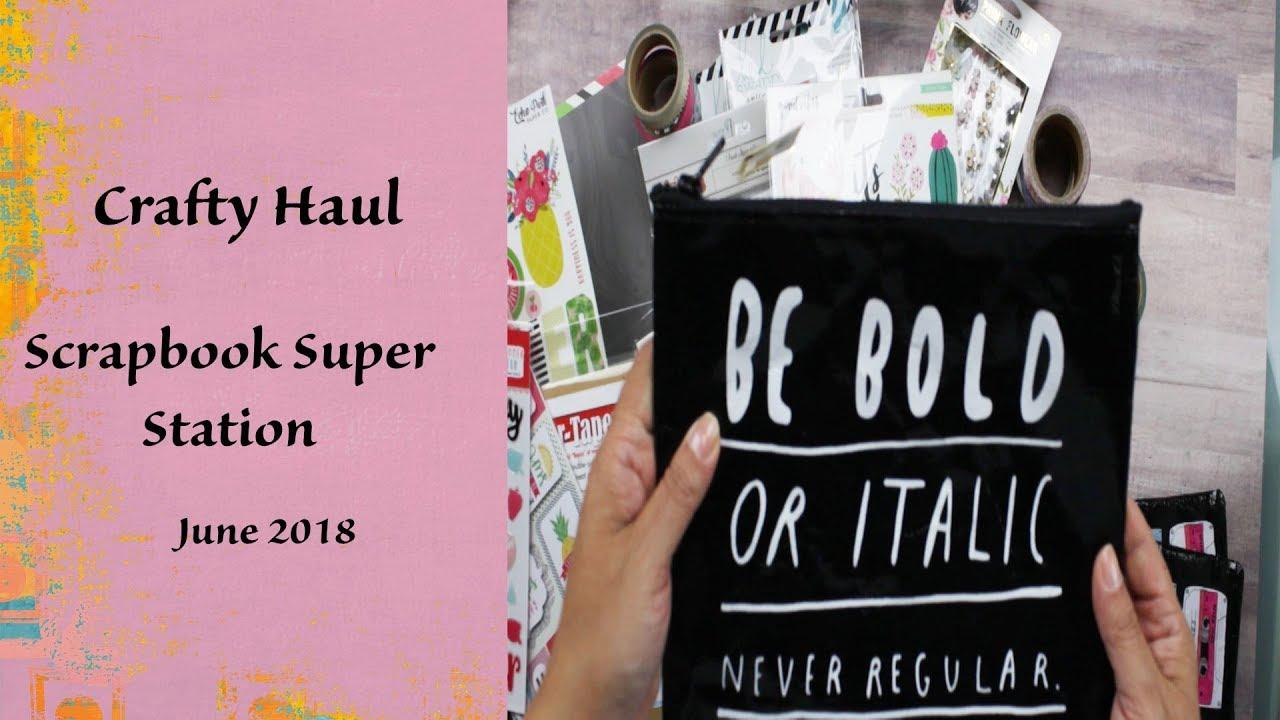 Crafty Haul Scrapbook Superstation June 2018 Youtube