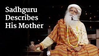 Sadhguru Describes His Mother