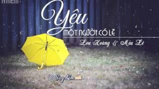 Yêu một người có lẽ - Lou Hoàng & Miu Lê