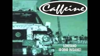 [2.19 MB] CAFFEINE - Lontano (Going Insane) *Audio*