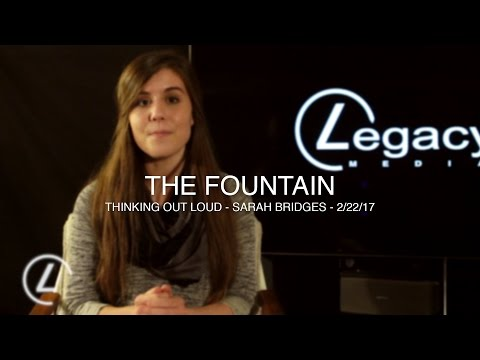 Thinking Out Loud | The Fountain | 2 21 17