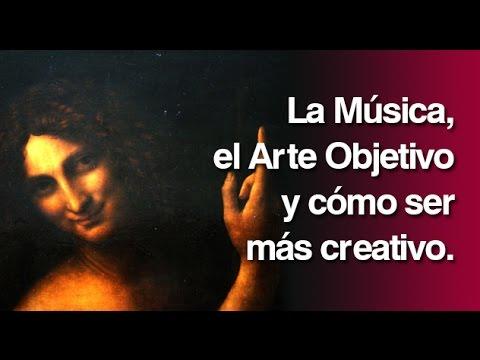 La Música, el Arte Objetivo y cómo ser más creativo.
