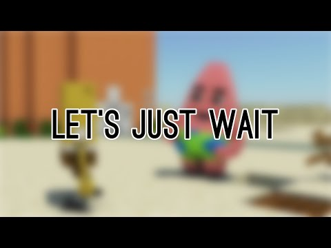 "{Spongebob in Minecraft 3} - ""Let's just wait"" - {Sparta Ununbium Remix}"