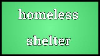 Homeless shelter Meaning
