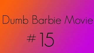 Dumb Barbie Movie #15