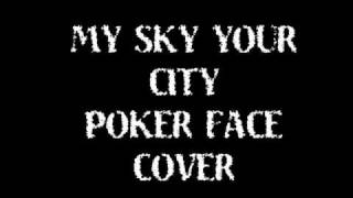 My Sky Your City - Poker Face (Screamo Cover)