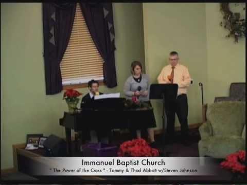 The Power of the Cross - Tammy & Thad Abbott w/Steven Johnson of Immanuel Baptist Church