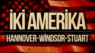 İKİ AMERİKA : Hannover-Windsor-Stuart (Clinton/Trump)