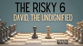 """The Risky 6 """"David, The Undignified""""   June 27, 2021   Canonsburg UP Church"""