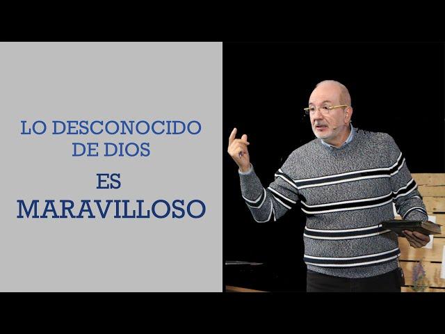 Lo desconocido de Dios es Maravilloso | Pr. Benigno Sañudo