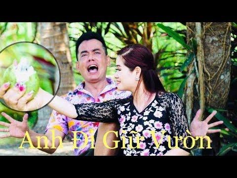 Anh Đi Giữ Vườn| mv ca nhạc hài bá đạo vợ chồng song ca| 2019 (4K) (10:57 )