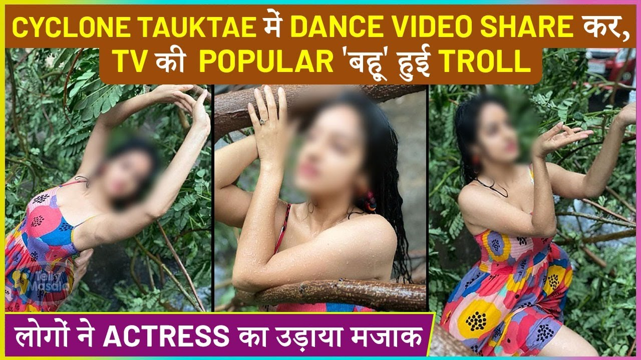 This Popular TV Bahu Gets Trolled For Sharing Dance Video In Cyclone Tauktae