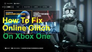 how to connect to Star Wars Battlefront 2 after 9-25-18 update glitch on Xbox one