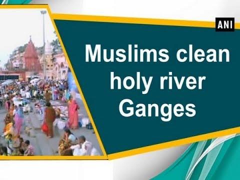 Muslims clean holy river Ganges - Uttar Pradesh News