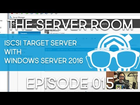 The Server Room – Create iSCSI Target Server with Windows Server 2016 – Episode 015