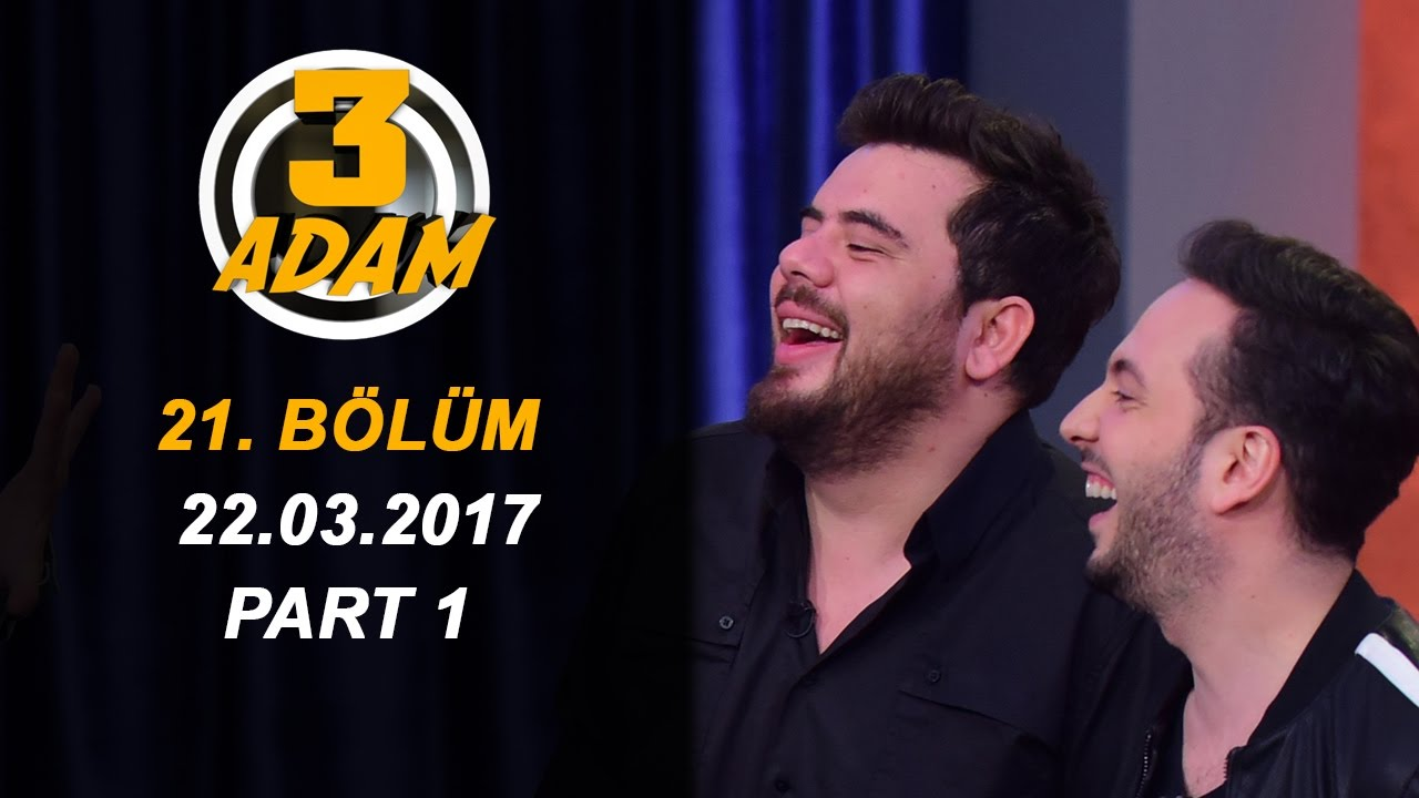 Download 3 Adam 21.Bölüm (22.03.2017) Part 1